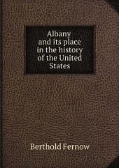 Albany and Its Place in the History of the United States: A Memorial Sketch Written for the Two-hundredth Anniversary of Its Birthday as a City