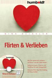 Flirten & Verlieben: Wie Sie spielerisch erobern, verführen und die Liebe finden. Selbstvertrauen, Charme und Türöffner für jede Gelegenheit