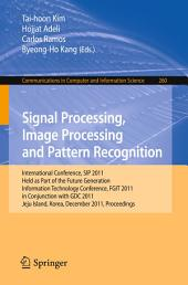 Signal Processing, Image Processing and Pattern Recognition: International Conferences, SIP 2011, Held as Part of the Future Generation Information Technology Conference, FGIT 2011, in Conjunction with GDC 2011, Jeju Island, Korea, December 8-10, 2011. Proceedings