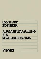 Aufgabensammlung zur Regelungstechnik: Lineare und nichtlineare Regelvorgänge Für Elektrotechniker, Physiker und Maschinenbauer ab 5. Semester