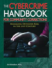 THE CYBERCRIME HANDBOOK FOR COMMUNITY CORRECTIONS: Managing Offender Risk in the 21st Century
