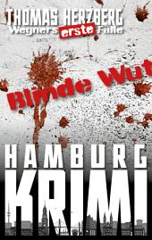 Blinde Wut (Wegners erste Fälle): Hamburg Krimi