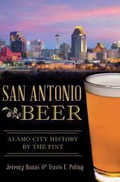 San Antonio Beer:: Alamo City History by the Pint