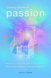 Coming Home to Passion: Restoring Loving Sexuality in Couples with Histories of Childhood Trauma and Neglect