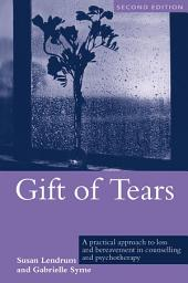 Gift of Tears: A Practical Approach to Loss and Bereavement in Counselling and Psychotherapy, Edition 2