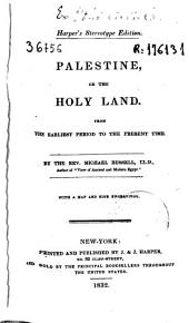 Palestine, Or the Holy Land: From the Earliest Period to the Present Time