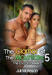 The Clamor Of The Mountains 5: The End Of Forever : Erotic Sex Story: (Adults Only Erotica)