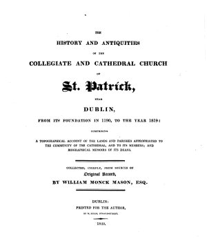 The history and antiquities of the collegiate and cathedral church of st  Patrick  near Dublin