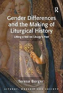 Gender Differences and the Making of Liturgical History PDF