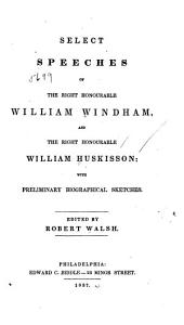 Select Speeches of the Right Honourable William Windham, and the Right Honourable William Huskisson: With Preliminary Biographical Sketches, Volume 2