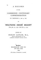 A Record of the Cambridge Centenary Commemoration on December 4 and 5, 1891 of Wolfgang Amadé Mozart, Born Jan. 27, 1756 - Died Dec. 5, 1791