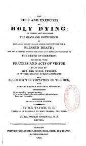 The rule and exercises of holy dying...together with Prayers... to be used by sick...persons and rules for the visitors of the sick
