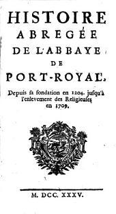 Histoire abrégée de l'abbaye de Port-Royal, depuis sa fondation en 1204 jusqu'à l'enlèvement des religieuses en 1709