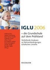 IGLU 2006 – die Grundschule auf dem Prüfstand. Vertiefende Analysen zu Rahmenbedingungen schulischen Lernens