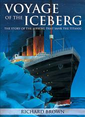 Voyage of the Iceberg: The Story of the Iceberg that Sank the Titanic, Edition 3
