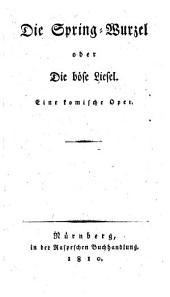 Die Spring-Wurzel: oder Die böse Liesel; eine komische Oper