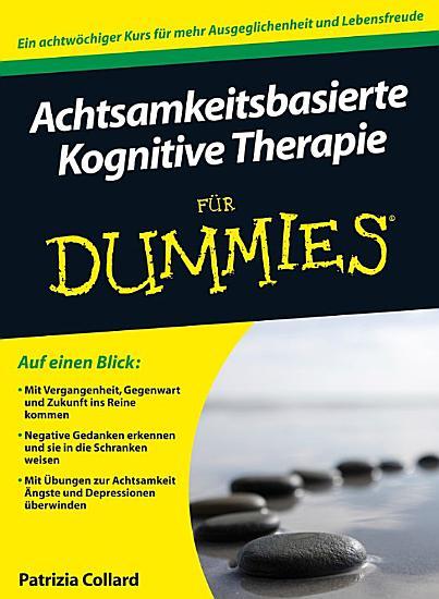 Achtsamkeitsbasierte Kognitive Therapie f  r Dummies PDF