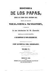 Historia de los papas: desde San Pedro hasta nuestros dias, Volumen 5