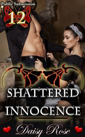 "Shattered Innocence: Book 12 of ""Public Submission"""