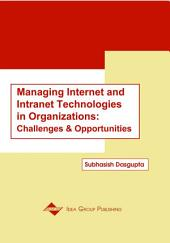 Managing Internet and Intranet Technologies in Organizations: Challenges and Opportunities: Challenges and Opportunities