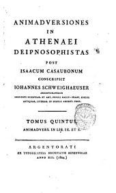 Animadversiones in Athenaei Deipnosophistas post Isaacum Casaubonum conscripsit Iohannes Schweighaeuser Argentoratensis ... Tomus primus [-nonus]: Animadvers. in lib. 9. et 10, Volume 5