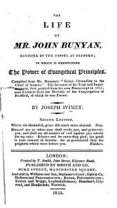 The Life of Mr. John Bunyan, Minister of the Gospel at Bedford: In which is Exemplified the Power of Evangelical Principles