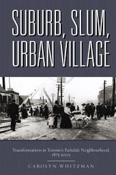 Suburb, Slum, Urban Village: Transformations in Toronto's Parkdale Neighbourhood, 1875-2002