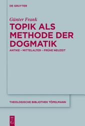 Topik als Methode der Dogmatik: Antike – Mittelalter – Frühe Neuzeit