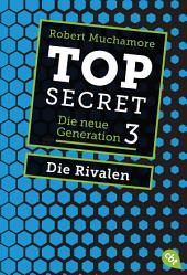 Top Secret. Die Rivalen: Die neue Generation 3