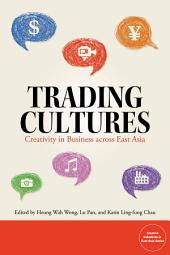 Trading Cultures: Creativity in Business Across East Asia