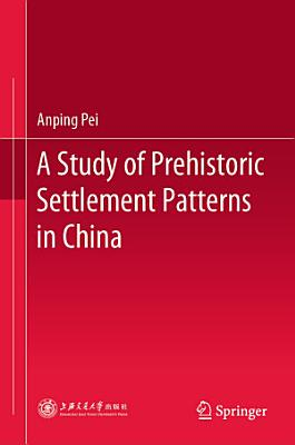 A Study of Prehistoric Settlement Patterns in China