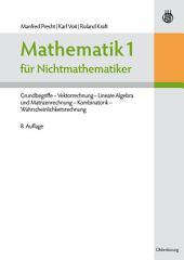 Mathematik 1 für Nichtmathematiker: Grundbegriffe - Vektorrechnung - Lineare Algebra und Matrizenrechnung - Kombinatorik - Wahrscheinlichkeitsrechnung, Ausgabe 8