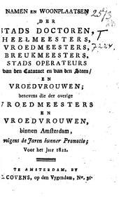 Namen en woonplaatsen der heeren medecinae doctores, heel- en vroedmeesters en apothekers mits gaders die der vroedvrouwen binnen Amsterdam: Volume 4