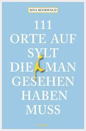 111 Orte auf Sylt, die man gesehen haben muss: Reiseführer, Ausgabe 2