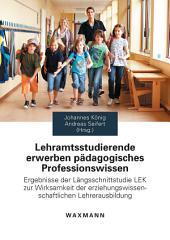 Lehramtsstudierende erwerben pädagogisches Professionswissen. Ergebnisse der Längsschnittstudie LEK zur Wirksamkeit der erziehungswissenschaftlichen Lehrerausbildung