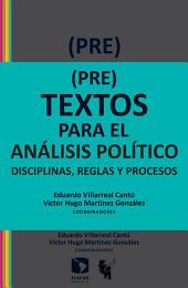 (Pre)textos para el análisis político: Disciplinas, reglas y procesos