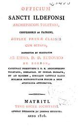 Officium Sancti Ildefonsi Archiepiscopi Toletani, confessoris et patroni, duplex primae classiscum octava