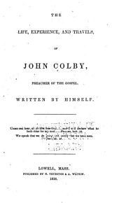 The Life, Experience, and Travels of John Colby: Preacher of the Gospel, Volumes 1-2