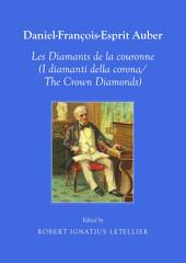 Daniel-François-Esprit Auber Les Diamants de la coronne (I diamanti della corona/The Crown Diamonds) Opéra-Comique en trois actes Paroles de Eugène-Augustin Scribe et Jules-Henri Vernoy de Saint-Georges In Italian and English translation