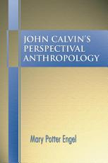 John Calvin s Perspectival Anthropology PDF