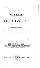 A Grammar of the Arabic Language: Intended More Especially for the Use of Young Men Preparing for the East India Civil Service, and Also for the Use of Self-instructing Students in General