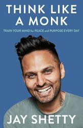 Think Like A Monk Train Your Mind For Peace And Purpose Every Day Book PDF