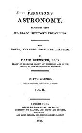 Ferguson's Astronomy Explained Upon Sir Isaac Newton's Principles: With Notes and Supplementary Chapters, Volume 2