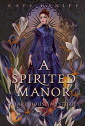 A Spirited Manor: O'hare House Mysteries Book One