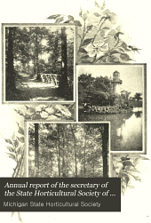 Annual Report of the Secretary of the State Horticultural Society of Michigan: Volume 28, Part 1898