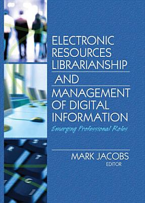 Electronic Resources Librarianship and Management of Digital Information PDF
