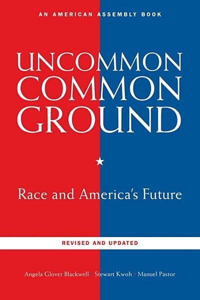 Uncommon Common Ground  Race and America s Future  Revised and Updated Edition   American Assembly Books