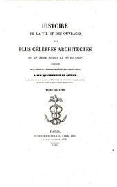 Histoire de la vie et des ouvrages des plus célèbres architectes du XIe siècle jusqu'à la fin du XVIIIe: accompagnée de la vue du plus remarquable édifice de chacun d'eux, Volume2