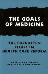 The Goals of Medicine: The Forgotten Issues in Health Care Reform