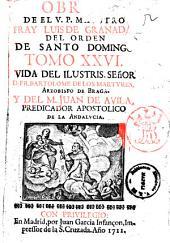 Obras de el V.P. maestro Fray Luis de Granada ... tomo 1. \\-27.]: Vida del ... fr. Bartolome de los Martyres, ... y del M. Juan de Avila .., Volumen 26